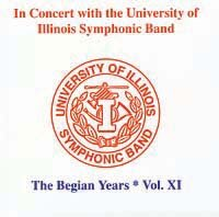 In Concert with the University of Illinois Symphonic Band ? The Begian Years Vol. XI