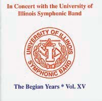In Concert with the University of Illinois Symphonic Band ? The Begian Years Vol. XV