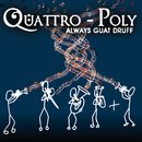 Quattro-Poly - Always guat druff