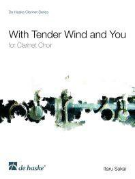 With Tender Wind and You - für Klarinettenchor