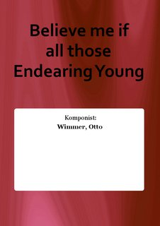 Believe me if all those Endearing Young