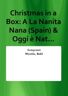 Christmas in a Box: A La Nanita Nana (Spain) & Oggi è Nat...