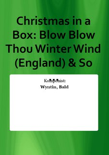 Christmas in a Box: Blow Blow Thou Winter Wind (England) & So ...