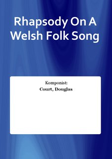 Rhapsody On A Welsh Folk Song