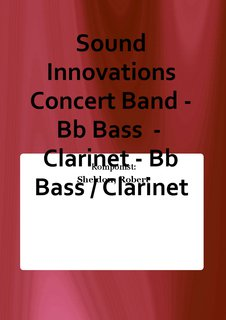 Sound Innovations Concert Band - Bb Bass  -  Clarinet - Bb Bass / Clarinet