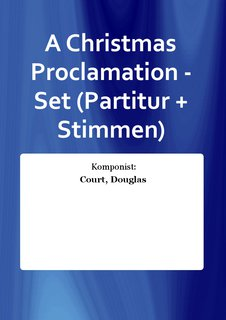 A Christmas Proclamation - Set (Partitur + Stimmen)