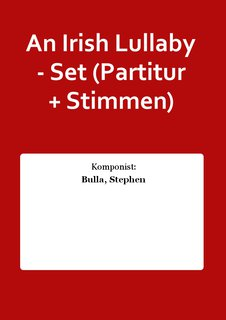 An Irish Lullaby - Set (Partitur + Stimmen)
