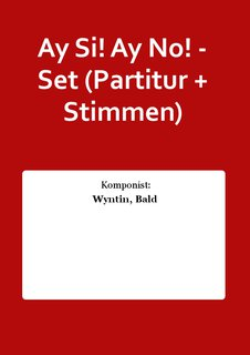 Ay Si! Ay No! - Set (Partitur + Stimmen)