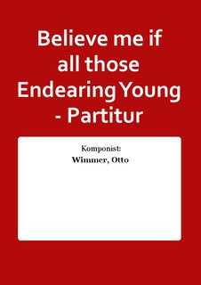 Believe me if all those Endearing Young - Partitur