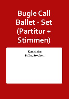 Bugle Call Ballet - Set (Partitur + Stimmen)