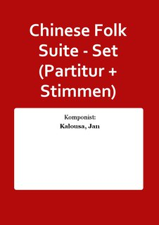 Chinese Folk Suite - Set (Partitur + Stimmen)