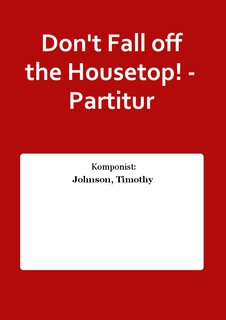Dont Fall off the Housetop! - Partitur