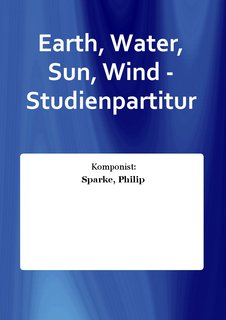 Earth, Water, Sun, Wind - Studienpartitur