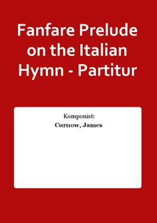 Fanfare Prelude on the Italian Hymn - Partitur