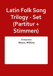 Latin Folk Song Trilogy - Set (Partitur + Stimmen)