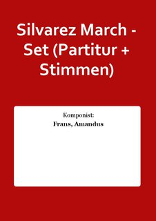 Silvarez March - Set (Partitur + Stimmen)