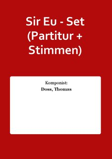 Sir Eu - Set (Partitur + Stimmen)