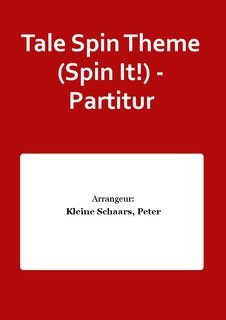 Tale Spin Theme (Spin It!) - Partitur