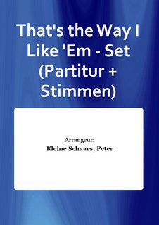 Thats the Way I Like Em - Set (Partitur + Stimmen)