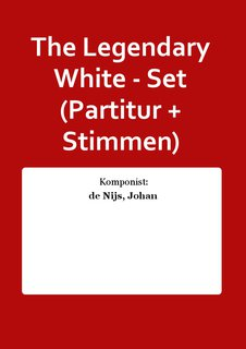The Legendary White - Set (Partitur + Stimmen)