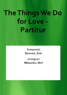 The Things We Do for Love - Partitur