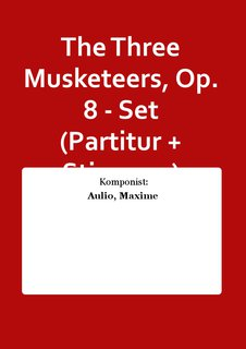 The Three Musketeers, Op. 8 - Set (Partitur + Stimmen)