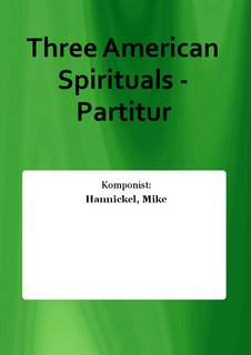 Three American Spirituals - Partitur