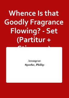 Whence Is that Goodly Fragrance Flowing? - Set (Partitur + Stimmen)