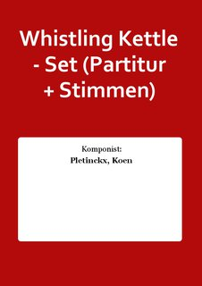 Whistling Kettle - Set (Partitur + Stimmen)