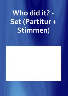 Who did it? - Set (Partitur + Stimmen)