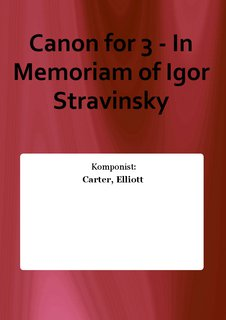 Canon for 3 - In Memoriam of Igor Stravinsky