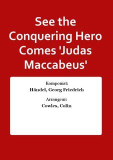 See the Conquering Hero Comes Judas Maccabeus