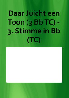 Daar Juicht een Toon (3 Bb TC) - 3. Stimme in Bb (TC)