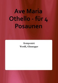 Ave Maria Othello - für 4 Posaunen