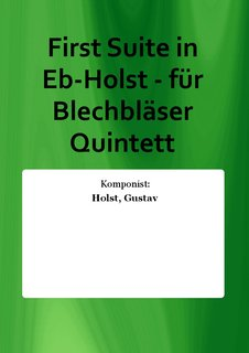 First Suite in Eb-Holst - f�r Blechbl�ser Quintett