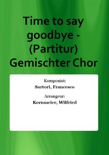 Time to say goodbye - (Partitur) Gemischter Chor
