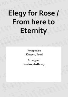 Elegy for Rose / From here to Eternity