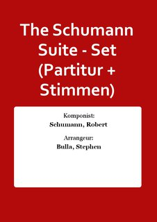 The Schumann Suite - Set (Partitur + Stimmen)