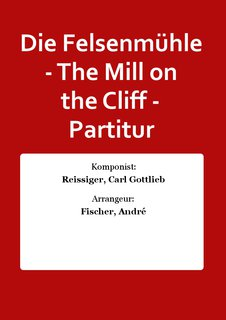 Die Felsenmühle - The Mill on the Cliff - Partitur