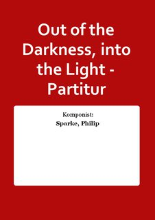 Out of the Darkness, into the Light - Partitur