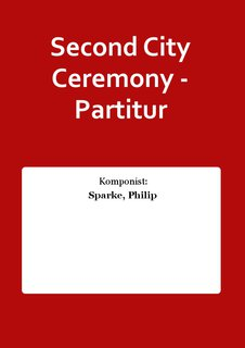 Second City Ceremony - Partitur