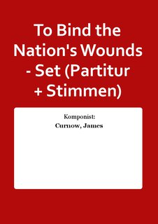 To Bind the Nations Wounds - Set (Partitur + Stimmen)