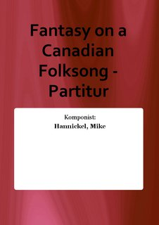 Fantasy on a Canadian Folksong - Partitur
