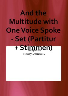 And the Multitude with One Voice Spoke - Set (Partitur + Stimmen)