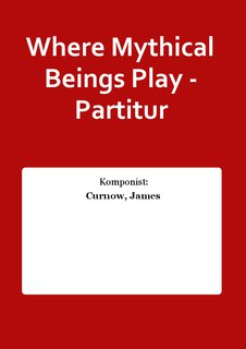 Where Mythical Beings Play - Partitur