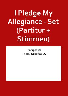 I Pledge My Allegiance - Set (Partitur + Stimmen)