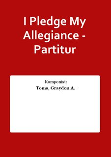 I Pledge My Allegiance - Partitur