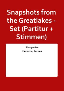 Snapshots from the Greatlakes - Set (Partitur + Stimmen)