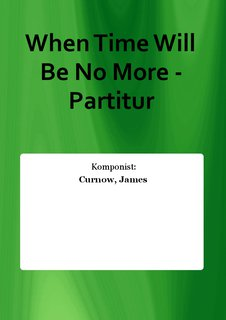When Time Will Be No More - Partitur