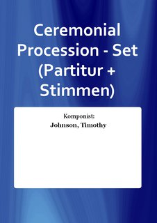 Ceremonial Procession - Set (Partitur + Stimmen)